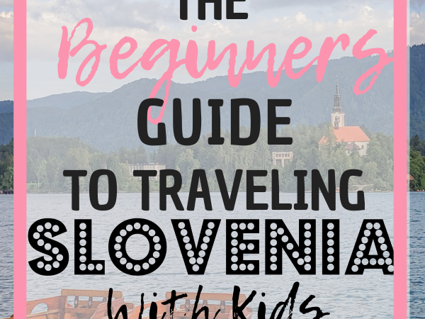 The Beginners Guide to Traveling Slovenia With Kids